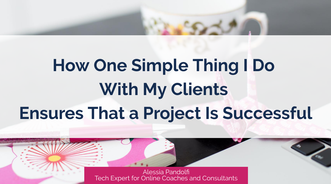 How One Simple Thing I Do With My Clients Ensures That a Project Is Successful
