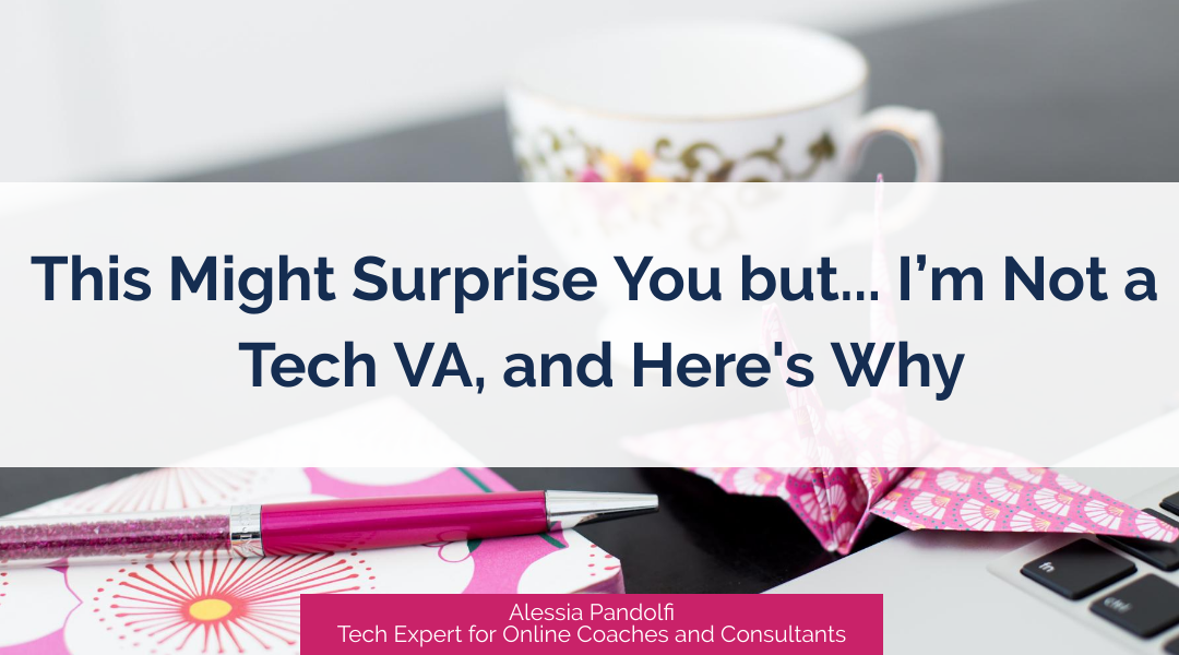 This might surprise you but… I'm not a Tech VA, and here's why